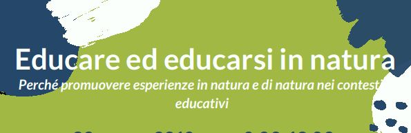 Educare in natura . Perché promuovere esperienze in natura e di natura nei contesti educativi ?
